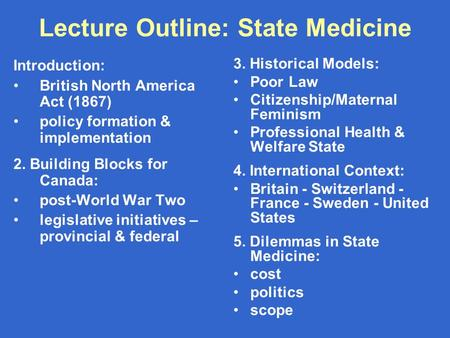 Lecture Outline: State Medicine Introduction: British North America Act (1867) policy formation & implementation 2. Building Blocks for Canada: post-World.