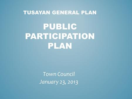 TUSAYAN GENERAL PLAN PUBLIC PARTICIPATION PLAN Town Council January 23, 2013.