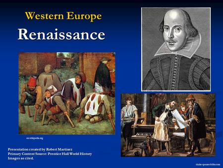 Western Europe Renaissance Western Europe Renaissance Presentation created by Robert Martinez Primary Content Source: Prentice Hall World History Images.