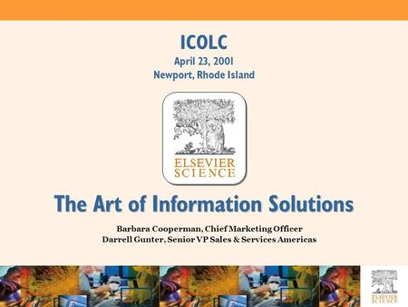 ICOLC April 23, 2001 Newport, Rhode Island Barbara Cooperman, Chief Marketing Officer Darrell Gunter, Senior VP Sales & Services Americas The Art of Information.