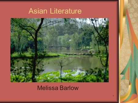 1 Asian Literature Melissa Barlow. 2 Introduction The purpose of this presentation is to provide teachers with resources for instruction of Asian Literature.