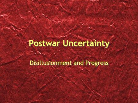 Postwar Uncertainty Disillusionment and Progress.