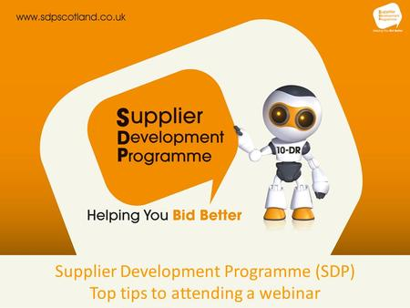 Supplier Development Programme (SDP) Top tips to attending a webinar.