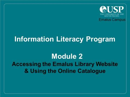 Information Literacy Program Module 2 Accessing the Emalus Library Website & Using the Online Catalogue Emalus Campus.