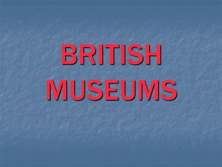 BRITISH MUSEUMS. The world's largest museum The world's largest museum that was built between 1823 and 1852 includes also the British Library, which is.