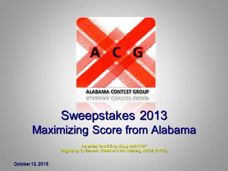 October 12, 2015October 12, 2015October 12, 2015 Sweepstakes 2013 Maximizing Score from Alabama As edited for ACG by Doug Haft KY4F Original by Ty Stewart,