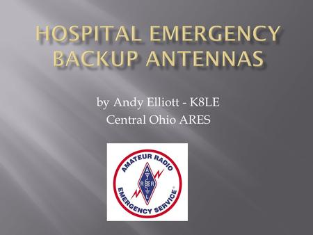 By Andy Elliott - K8LE Central Ohio ARES.  If a volunteer hospital antenna & radio tester arrives at a hospital during a drill or an actual emergency,