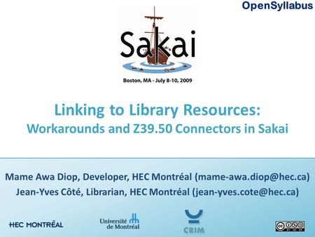 OpenSyllabus Linking to Library Resources: Workarounds and Z39.50 Connectors in Sakai Mame Awa Diop, Developer, HEC Montréal Jean-Yves.