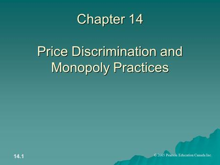 © 2005 Pearson Education Canada Inc. 14.1 Chapter 14 Price Discrimination and Monopoly Practices.
