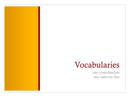 Vocabularies aka: controlled lists aka: authority files.