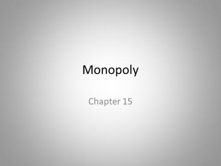 Monopoly Chapter 15. In this chapter, look for the answers to these questions: Why do monopolies arise? Why is MR < P for a monopolist? How do monopolies.