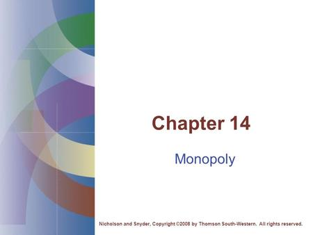 Chapter 14 Monopoly Nicholson and Snyder, Copyright ©2008 by Thomson South-Western. All rights reserved.