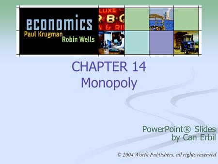 CHAPTER 14 Monopoly PowerPoint® Slides by Can Erbil © 2004 Worth Publishers, all rights reserved.