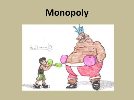 Monopoly. A firm that is the sole seller of a product No close substitutes Many barriers to entry Sources of market power: – Firm owns a key resource.