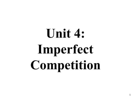 Unit 4: Imperfect Competition 1. D MR $10 9 8 7 6 5 MC ATC 2 16 17 18 19 20 Q P How much is the TR, TC and Profit or Loss? Profit =$20 Conclusion: A monopoly.
