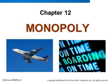 McGraw-Hill/Irwin Copyright  2008 by The McGraw-Hill Companies, Inc. All rights reserved. MONOPOLY MONOPOLY Chapter 12.