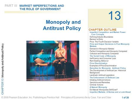 CHAPTER 13 Monopoly and Antitrust Policy © 2009 Pearson Education, Inc. Publishing as Prentice Hall Principles of Economics 9e by Case, Fair and Oster.