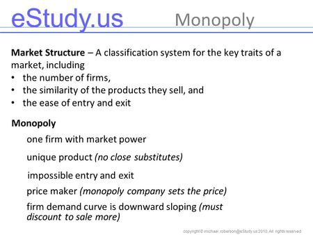 Copyright © 2010, All rights reserved eStudy.us Market Structure – A classification system for the key traits of a market, including.