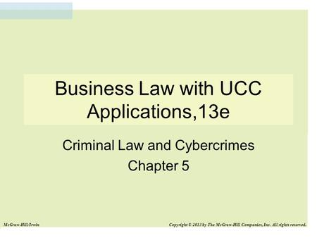 Business Law with UCC Applications,13e Criminal Law and Cybercrimes Chapter 5 McGraw-Hill/Irwin Copyright © 2013 by The McGraw-Hill Companies, Inc. All.