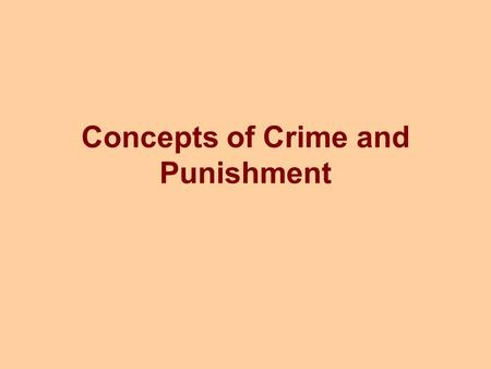 Concepts of Crime and Punishment. What is a crime? Essential constituents of a crime are: An act or omission forbidden or commanded by law. Violation.
