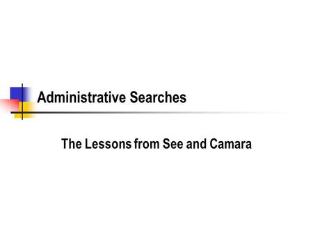 Administrative Searches The Lessons from See and Camara.