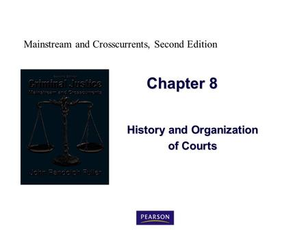 Mainstream and Crosscurrents, Second Edition Chapter 8 History and Organization of Courts.