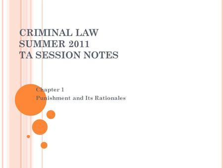 CRIMINAL LAW SUMMER 2011 TA SESSION NOTES Chapter 1 Punishment and Its Rationales.