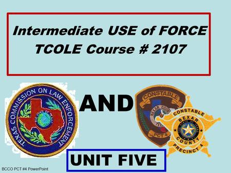 BCCO PCT #4 PowerPoint AND Intermediate USE of FORCE TCOLE Course # 2107 UNIT FIVE.