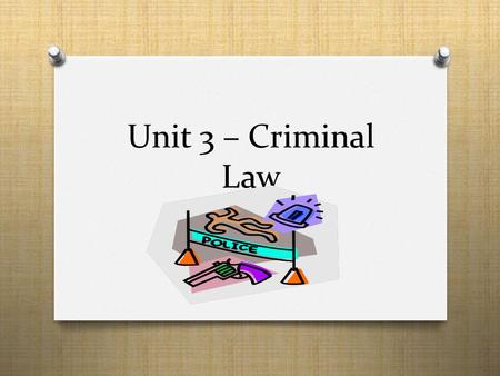 Unit 3 – Criminal Law. The Nature of Crime O Definition: Any Act or omission defined as criminal under the Criminal Code or related statutes. O Defining.