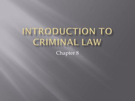 Chapter 8.  Understand the concept of elements of a crime  Know the three primary culpable (guilty) states of mind associated with most crimes  Understand.