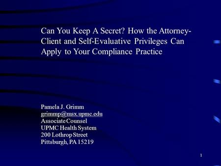 1 Can You Keep A Secret? How the Attorney- Client and Self-Evaluative Privileges Can Apply to Your Compliance Practice Pamela J. Grimm