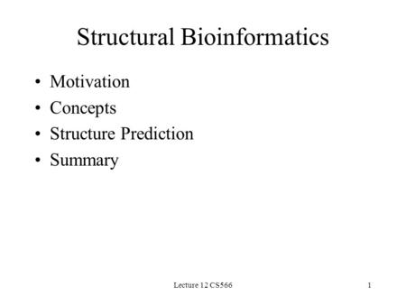 Lecture 12 CS5661 Structural Bioinformatics Motivation Concepts Structure Prediction Summary.