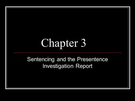 Chapter 3 Sentencing and the Presentence Investigation Report.