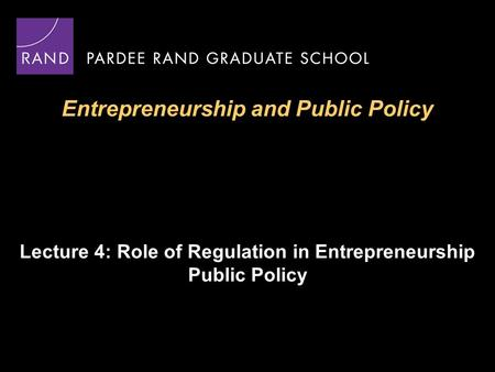 Entrepreneurship and Public Policy Lecture 4: Role of Regulation in Entrepreneurship Public Policy.