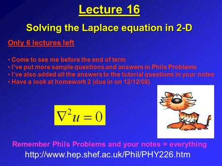 Lecture 16 Solving the Laplace equation in 2-D  Remember Phils Problems and your notes = everything Only 6 lectures.