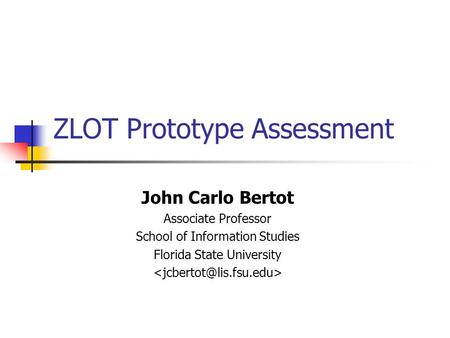 ZLOT Prototype Assessment John Carlo Bertot Associate Professor School of Information Studies Florida State University.
