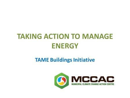 TAKING ACTION TO MANAGE ENERGY TAME Buildings Initiative.