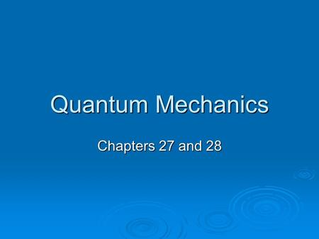 Quantum Mechanics Chapters 27 and 28. The Beginning  Thomson-Cathode Ray Experiments J. J. Thomson experimented with cathode rays and discovered the.