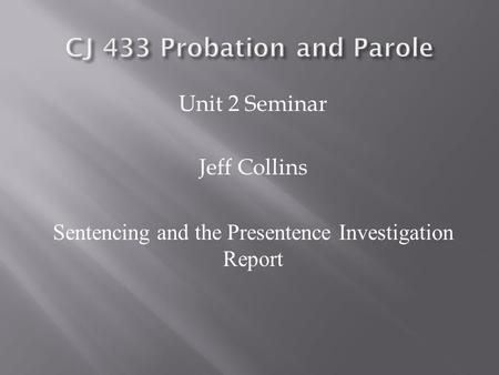 Unit 2 Seminar Jeff Collins Sentencing and the Presentence Investigation Report.