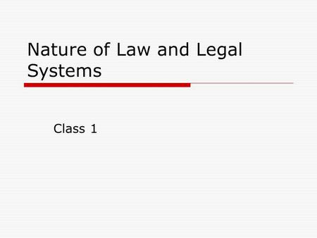 Nature of Law and Legal Systems Class 1. Administrative  Give quiz  Discussion of case presentation assignment  Topics to add to case presentation.