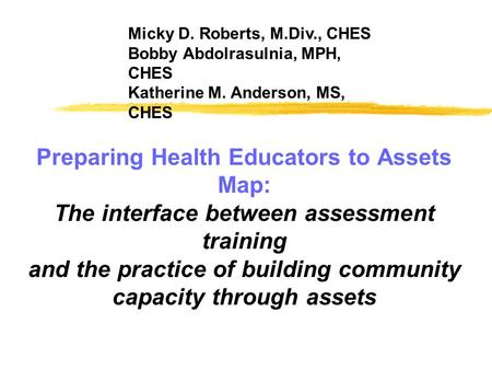 Preparing Health Educators to Assets Map: The interface between assessment training and the practice of building community capacity through assets Micky.