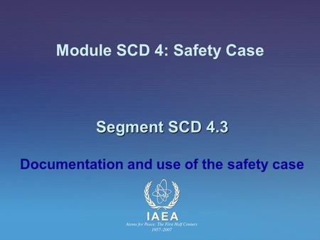 Segment SCD 4.3 Module SCD 4: Safety Case Segment SCD 4.3 Documentation and use of the safety case.