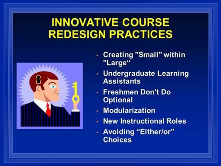"INNOVATIVE COURSE REDESIGN PRACTICES Creating Small within Large"" Undergraduate Learning Assistants Freshmen Don't Do Optional Modularization New Instructional."