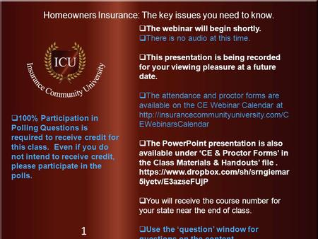 Insurance Community University Homeowners Insurance: The key issues you need to know. 1  The webinar will begin shortly.  There is no audio at this time.