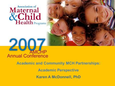 Academic and Community MCH Partnerships: Academic Perspective Karen A McDonnell, PhD.