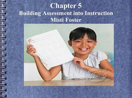 Chapter 5 Building Assessment into Instruction Misti Foster