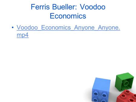 Ferris Bueller: Voodoo Economics Voodoo_Economics_Anyone_Anyone. mp4Voodoo_Economics_Anyone_Anyone. mp4.