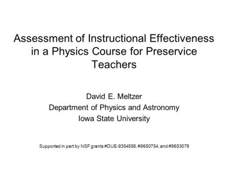 Assessment of Instructional Effectiveness in a Physics Course for Preservice Teachers David E. Meltzer Department of Physics and Astronomy Iowa State University.