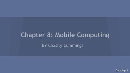 Chapter 8: Mobile Computing BY Chasity Cummings Cummings 1.