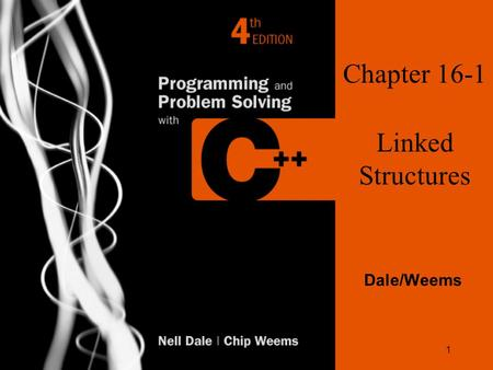 1 Chapter 16-1 Linked Structures Dale/Weems. 2 Chapter 16 Topics l Meaning of a Linked List l Meaning of a Dynamic Linked List l Traversal, Insertion.